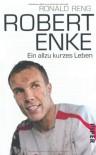 Robert Enke: Ein allzu kurzes Leben - Ronald Reng