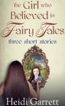 The Girl Who Believed in Fairy Tales - Heidi Garrett