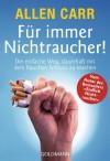 Für immer Nichtraucher!: Der einfache Weg, dauerhaft mit dem Rauchen Schluß zu machen - Allen Carr's Easyway (International) Ltd