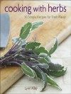 Cooking with Herbs: 50 Simple Recipes for Fresh Flavor - Lynn Alley
