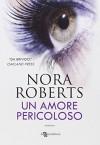 Un amore pericoloso - Nora Roberts