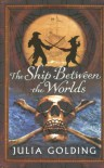 The Ship Between the Worlds - Julia Golding