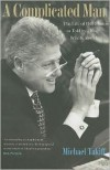 A Complicated Man: The Life of Bill Clinton as Told by Those Who Know Him - Michael Takiff