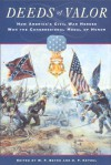 Deeds of Valor: How America's Civil War Heroes Won the Congressional Medal of Honor -
