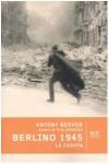 Berlino 1945: la caduta - Antony Beevor, E. Peru, Maurizio Paglaino