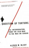 A Question of Torture: CIA Interrogation from the Cold War to the War on Terror (American Empire Project) - Alfred W. McCoy