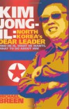 Kim Jong-Il: North Korea's Dear Leader - Michael Breen