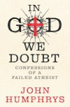 In God We Doubt: Confessions of an Failed Atheist - John Humphrys