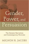 Gender, Power, and Persuasion: The Genesis Narratives and Contemporary Portraits - Mignon R. Jacobs