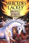 Brightly Burning - Mercedes Lackey