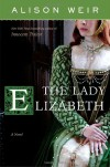 The Lady Elizabeth - Alison Weir