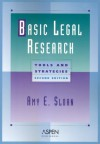 Basic Legal Research: Tools and Strategies (Legal Research and Writing) - Amy E. Sloan