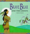 Brave Bear and the Ghosts: A Sioux Legend (Native American Lore and Legends) - Gloria Dominic;S. Albers