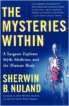 The Mysteries Within: A Surgeon Explores Myth, Medicine, and the Human Body - Sherwin B. Nuland
