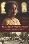 While the World Watched: A Birmingham Bombing Survivor Comes of Age During the Civil Rights Movement - Carolyn Maull McKinstry, Denise George