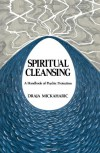 Spiritual Cleansing: A Handbook of Psychic Protection - Draja Mickaharic