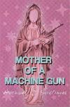 Mother of a Machine Gun - Michael J. Seidlinger