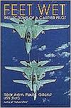 Feet Wet: Reflections of a Carrier Pilot - Paul T. Gillcrist