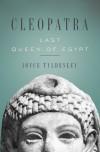 Cleopatra: Last Queen of Egypt - Joyce A. Tyldesley