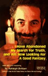 I Have Abandoned My Search for Truth and Am Now Looking for a Good Fantasy - Ashleigh Brilliant