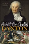 The Giant of the French Revolution: Danton, A Life - David Lawday