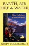 Earth, Air, Fire & Water: More Techniques of Natural Magic (Llewellyn's Practical Magick Series) - Scott Cunningham