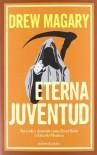 Eterna Juventud - Drew Magary