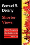 Shorter Views: Queer Thoughts & the Politics of the Paraliterary - Samuel R. Delany