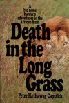 Death in the Long Grass: A Big Game Hunter's Adventures in the African Bush - Peter Hathaway Capstick