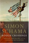 Rough Crossings: Britain, the Slaves and the American Revolution - Simon Schama