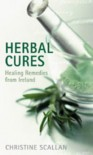 Herbal Cures: Healing Remedies from Ireland - Christine Scallan