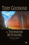 Le Troisième Royaume (L'Epée de Vérité, #13) - Terry Goodkind