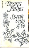 Speak Only Love - Deana James