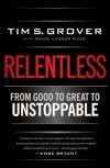 Relentless: From Good to Great to Unstoppable - Tim S. Grover, Shari Wenk