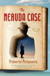 The Neruda Case: A Novel - Roberto Ampuero