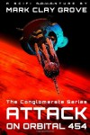Attack on Orbital 454: The Conglomerate Series (Volume 2) - Mark Clay Grove