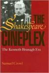 Shakespeare at the Cineplex: Kenneth Branagh Era - Samuel Crowl