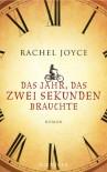 Das Jahr, das zwei Sekunden brauchte: Roman - Rachel Joyce