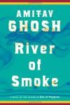 River of Smoke: A Novel - Amitav Ghosh