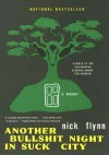 Another Bullshit Night in Suck City: A Memoir [Paperback] - Nick Flynn (Author)
