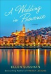 A Wedding in Provence: A Novel - Ellen Sussman