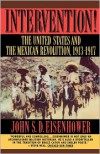 Intervention!: The United States and the Mexican Revolution, 1913-1917 - John S.D. Eisenhower