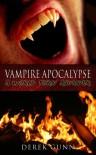 Vampire Apocalypse: A World Torn Asunder - Derek Gunn