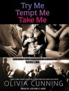 Try Me, Tempt Me, Take Me - Olivia Cunning,  Narrated by Justine O. Keef