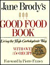 Jane Brody's Good Food Book: Living the High-Carbohydrate Way - Jane E. Brody, Ray Skibinski
