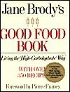 Jane Brody's Good Food Book: Living the High-Carbohydrate Way - Jane E. Brody, Ray Skibinski