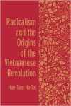 Radicalism and the Origins of the Vietnamese Revolution -