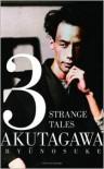 3 Strange Tales - Ryūnosuke Akutagawa