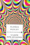 Le porte della percezione. Paradiso e Inferno - Aldous Huxley
