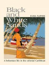 Black And White Sands: A Bohemian Life In The Colonial Caribbean - Elma Napier